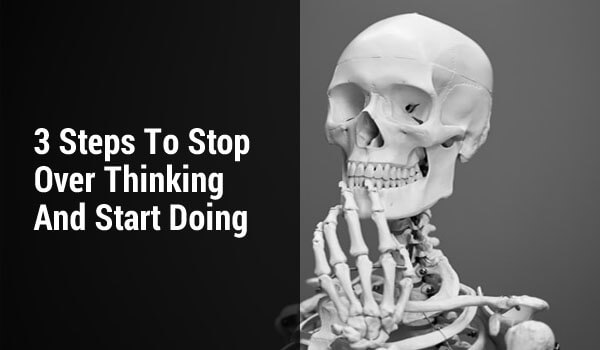 Stop Overthinking And Start Doing
